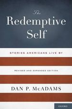 The Redemptive Self : Stories Americans Live by - Dan P. McAdams