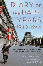 Diary of the Dark Years, 1940-1944 - Jean Guihenno