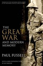 The Great War and Modern Memory : How Americans Have Confronted Combat Losses from W... - Paul Fussell