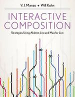 Interactive Composition : Strategies Using Ableton Live and Max for Live - VJ Manzo