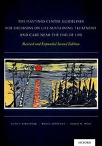 The Hastings Center Guidelines for Decisions on Life-sustaining Treatment and Care Near the End of Life : Revised and Expanded Second Edition - Nancy Berlinger