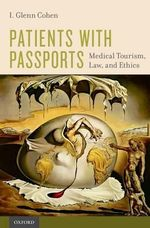 Patients with Passports : Medical Tourism, Law, and Ethics - I. Glenn Cohen