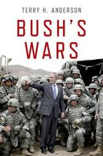 Bush's Wars : Religion, Politics and Radicalisation - Terry H. Anderson