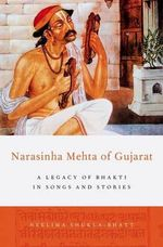 Narasinha Mehta of Gujarat : A Legacy of Bhakti in Songs and Stories - Neelima Shukla-Bhatt