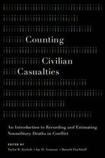 Counting Civilian Casualties : An Introduction to Recording and Estimating Nonmilitary Deaths in Conflict
