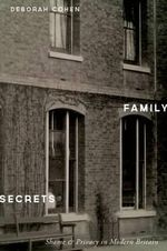 Family Secrets : Shame and Privacy in Modern Britain - M D Deborah Cohen