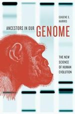 Ancestors in Our Genome : The New Science of Human Evolution - Eugene E. Harris
