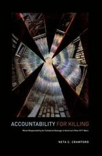 Accountability for Killing : Moral Responsibility for Collateral Damage in America's Post-9/11 Wars - Neta C. Crawford