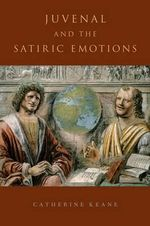 Juvenal and the Satiric Emotions - Catherine Keane