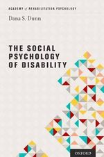 The Social Psychology of Disability : Academy of Rehabilitation Psychology Series - Dana S. Dunn