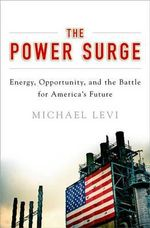 The Power Surge : Energy, Opportunity, and the Battle for America's Future - Michael Levi