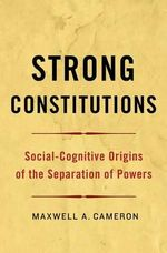 Strong Constitutions : Social-Cognitive Origins of the Separation of Powers - Maxwell A. Cameron