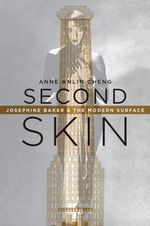 Second Skin : Josephine Baker & the Modern Surface - Anne Anlin Cheng
