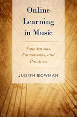 Online Learning in Music : Foundations, Frameworks, and Practices - Judith Bowman