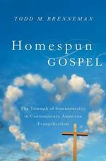 Homespun Gospel : The Triumph of Sentimentality in Contemporary American Evangelicalism - Todd M. Brenneman