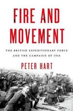 Fire and Movement : The British Expeditionary Force and the Campaign of 1914 - Peter Hart
