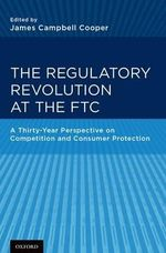 The Regulatory Revolution at the FTC : A Thirty-year Perspective on Competition and Consumer Protection