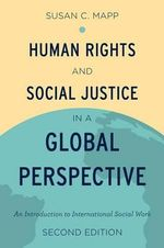 Human Rights and Social Justice in a Global Perspective : An Introduction to International Social Work - Susan C. Mapp
