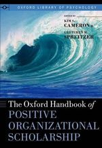 The Oxford Handbook of Positive Organizational Scholarship : Theory, Research, and Practice