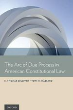 The Arc of Due Process in American Constitutional Law : The Cutting Edge - E.Thomas Sullivan