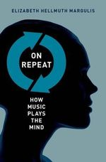 On Repeat : How Music Plays the Mind - Elizabeth Hellmuth Margulis