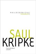 Philosophical Troubles: Volume 1 : Collected Papers - Saul A. Kripke