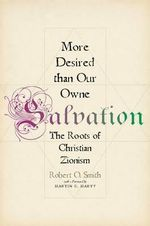 More Desired Than Our Owne Salvation : The Roots of Christian Zionism - Robert O. Smith