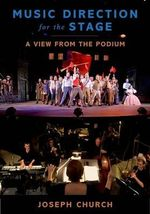 Music Direction for the Stage : A View from the Podium - Joseph Church