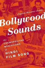 Bollywood Sounds : The Cosmopolitan Mediations of Hindi Film Song - Jayson Beaster-Jones
