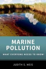 Marine Pollution : What Everyone Needs to Know - Judith S. Weis