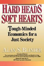 Hard Heads, Soft Hearts : Tough-Minded Economics for a Just Society - Alan S. Blinder