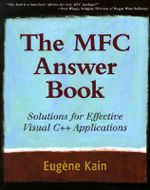 The MFC Answer Book : Solutions for Effective Visual C++ Applications - Eugene Kain