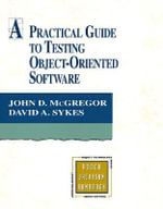 A Practical Guide to Testing Object-oriented Software : From Diagram to Code with Visual Paradigm for UML.... - John D. Mcgregor