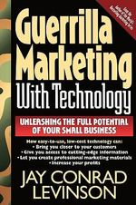 Guerrilla Marketing with Technology  : Unleashing the Full Potential of Your Small Business - Jay Conrad Levinson