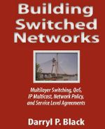Building Switched Networks : Multilayer Switching, QoS, IP Multicast, Network Policy and Service Level Agreements - Darryl P. Black