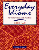 Everyday Idioms : For Reference and Practice Bk. 2 - Ronald E. Feare