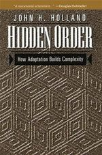 Hidden Order : How Adaptation Builds Complexity - John Holland