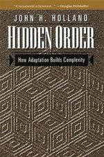 Hidden Order : How Adaptation Builds Complexity - John Holland