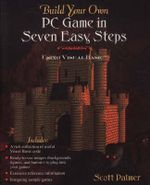 Build Your Own PC Game in Seven Easy Steps : Using Visual Basic - Scott Palmer
