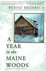 A Year in the Maine Woods : A Biologist's Life in the Field - Bernd Heinrich