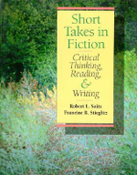 Short Takes in Fiction : Critical Thinking, Reading and Writing - Robert L. Saitz