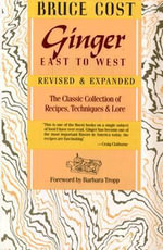 Ginger East to West : The Classic Collection of Recipes, Techniques, and Lore - Bruce Cost