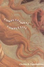 Computational Complexity - Christos H. Papadimitriou