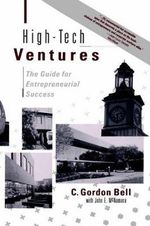 High-tech Ventures : A Guide for Entrepreneurial Success - C.Gordon Bell