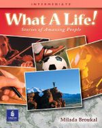What a Life!: Intermediate Book 3 : Stories of Amazing People - Milada Broukal