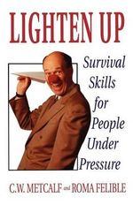 Lighten Up : Survival Skills for People Under Pressure - C.W. Metcalf