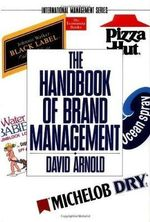 The Handbook of Brand Management : International Management Series - David Arnold