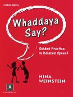 Whaddaya Say? : Guided Practice in Relaxed Speech - Nina Weinstein