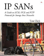 IP SANs : A Guide to ISCSI, IFCP, and FCIP Protocols for Storage Area Networks - Tom Clark