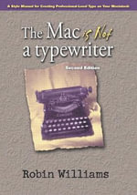 The Mac is Not a Typewriter : A Style Manual for Creating Professional-Level Type on Your Macintosh - Robin Williams